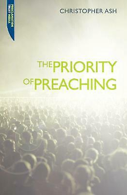 The Priority of Preaching by Christopher Ash Paperback Book (English)