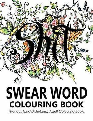 NEW - Swear Words Colouring Book: Hilarious (and Disturbing) (PB) 1945006064