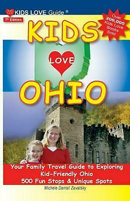 Kids Love Ohio, 7th Edition: Your Family Travel Guide to Exploring Kid-Friendly