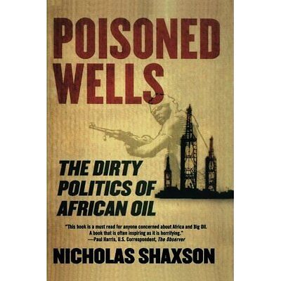 Poisoned Wells: The Dirty Politics of African Oil - Paperback NEW Nicholas Shaxs