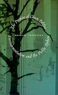 The Promise of Green Politics: Environmentalism and the - Paperback NEW Torgerso