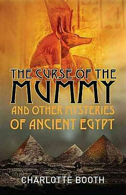 The Curse of the Mummy: And Other Mysteries of Ancient Egypt by Charlotte Booth