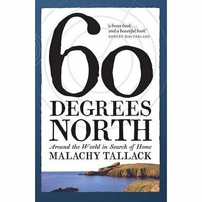 Sixty Degrees North: Around the World in Search of Home - Paperback NEW Tallack,