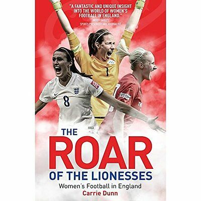 The Roar of the Lionesses: Women's Football in England - Paperback NEW Dunn, Car