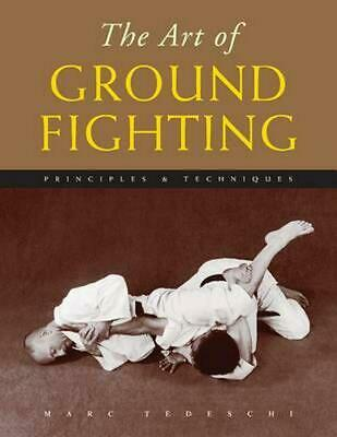 The Art of Ground Fighting: Principles & Techniques by Marc Tedeschi (English) P