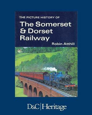 The Picture History of the Somerset & Dorset Railway by Robin Atthill (English)