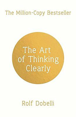 The Art of Thinking Clearly Rolf Dobelli Paperback Book 2014
