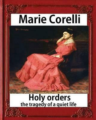 Holy Orders, the Tragedy of a Quiet Life (1908), by Marie Corelli by Marie Corel