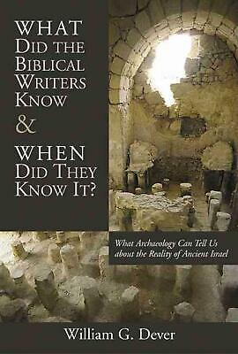 What Did the Biblical Writers Know and When Did They Know It?: What Archeology C