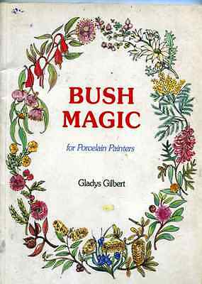 PAINTING  BOOK - BUSH MAGIC FOR PORCELAIN PAINTERS by Gladys Gilbert