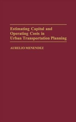 Estimating Capital and Operating Costs in Urban Transportation Pl...