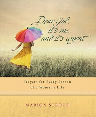 Dear God, it's Me and it's Urgent: Prayers for Every Season of a Woman's Life (.