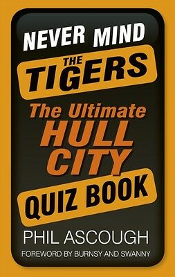 Never Mind the Tigers: The Ultimate Hull City Quiz Book (Paperbac. 9780752497648