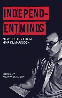 Independent Minds: New Poetry from HMP Kilmarnock (Paperback), Wi. 9781910021002