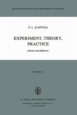 Experiment, Theory, Practice: Articles And Addresses (Boston Studies In The Phi.