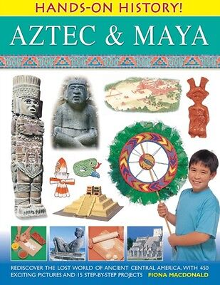 Hands-on History! Aztec & Maya : Rediscover The Lost World Of Ancient Central A.
