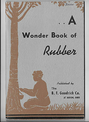 A Wonder Book of Rubber Published by the B.F. Goodrich co. 1939