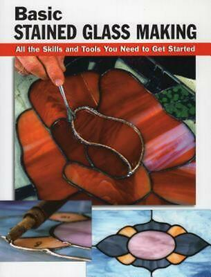 Basic Stained Glass Making: All the Skills and Tools You Need to Get Started by