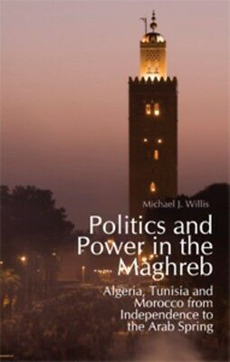Politics and Power in the Maghreb: Algeria, Tunisia and Morocco from Independen.
