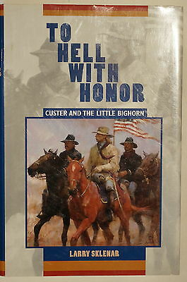 US To Hell With Honor Custer & The Little Bighorn Reference Book