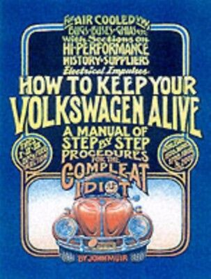 How to Keep Your Volkswagen Alive: A Manual of Step-by-step Procedures for the .