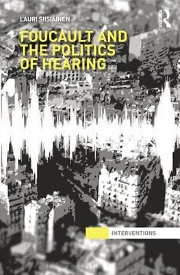 Foucault & the Politics of Hearing (Interventions) (Paperback), S. 9781138851306