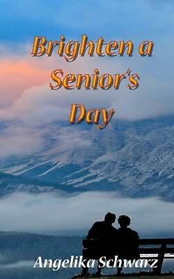 Brighten a Senior's Day: Fun Poems and Short Stories for Seniors to Read or to B
