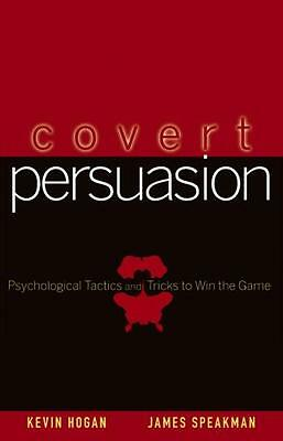 Covert Persuasion: Psychological Tactics and Tricks to Win the Ga. 9780470051412