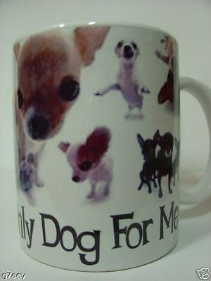 Chihuahua The Only Dog For Me  Coffee Mug