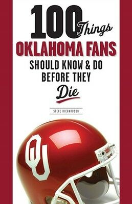 100 Things Oklahoma Fans Should Know and Do Before They Die (100 Things...Fans .