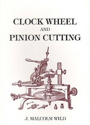 Clock Wheel and Pinion Cutting by J. Malcolm Wild