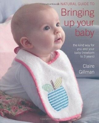 A Natural Guide to Bringing Up Your Baby, 1907563687, New Book