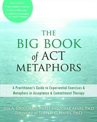 Big Book of ACT Metaphors: A Practitioner's Guide to Experiential Exercises and.
