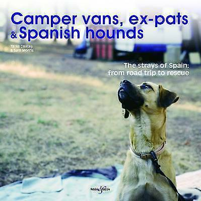 Camper Vans, Ex-pats and Spanish Hounds: The Strays of Spain: from Road Trip to
