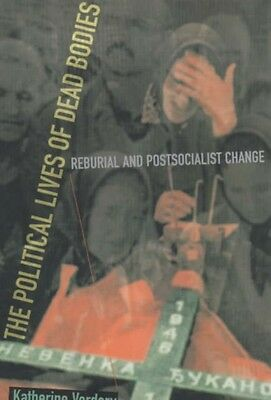 The Political Lives of Dead Bodies: Reburial and Postsocialist Change (The Harr.