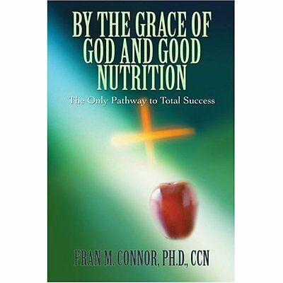 By the Grace of God and Good Nutrition: The Only Pathwa - Paperback NEW Connor,