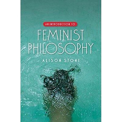 An Introduction to Feminist Philosophy - Stone, Alison NEW Paperback 1 Oct 2007