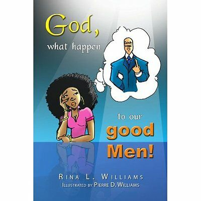 God, What Happen to Our Good Men! - Paperback NEW Williams, Rina  2010-03-18