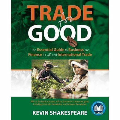 Trade for Good: The Essential Guide to Business and Fin - Paperback NEW Kevin Sh