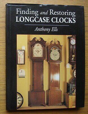 Finding And Restoring Longcase Clocks. Anthony Ells. 152 pages. Published 2001
