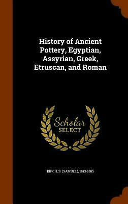 History of Ancient Pottery, Egyptian, Assyrian, Greek, Etruscan, and Roman by S.