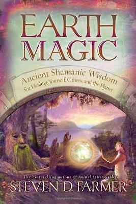 Earth Magic: Ancient Spiritual Wisdom for Healing Yours - Paperback NEW Farmer,
