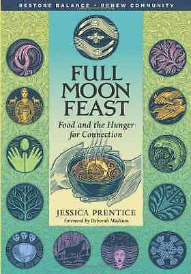 Full Moon Feast: Food and Hunger for Connection - Paperback NEW Prentice, Jessi