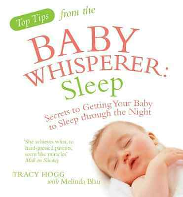 Top Tips from the Baby Whisperer - Sleep: Secrets to Ge - Paperback NEW Hogg, Tr