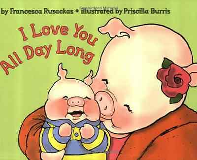 I Love You All Day Long - Paperback NEW Rusackas, Franc 2008-06-10
