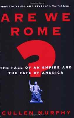 Are We Rome?: The Fall of an Empire and the Fate of Ame - Paperback NEW Murphy,