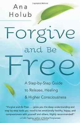 Forgive and be Free: A Step-by-step Guide to Release, H - Paperback NEW Anna Hol