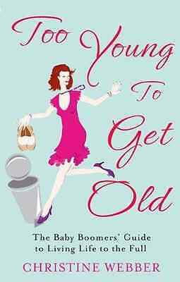 Too Young to Get Old: The Baby Boomers' Guide to Living - Paperback NEW Webber,