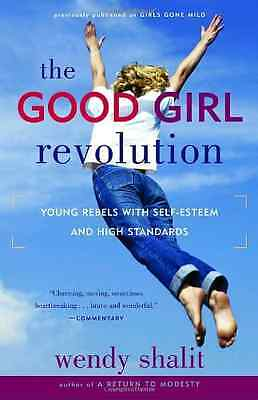 The Good Girl Revolution: Young Rebels with Self-Esteem - Paperback NEW Shalit,