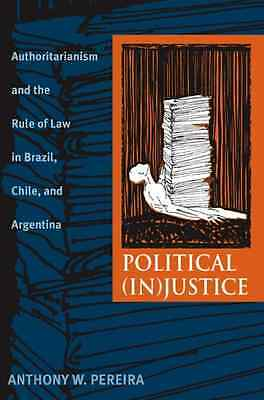 Political (In)Justice: Authoritarianism and the Rule of - Paperback NEW Pereira,